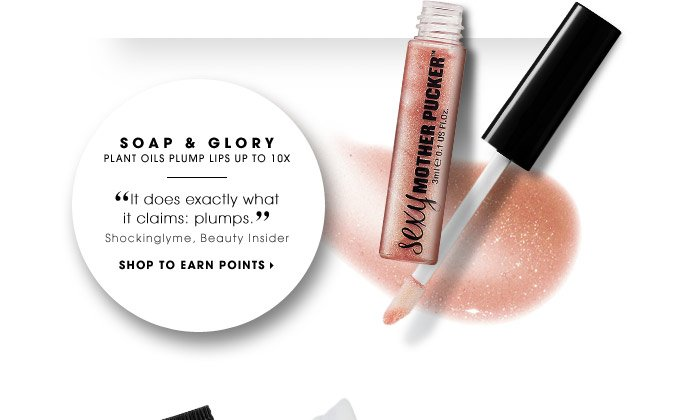 Soap & Glory | Plant oils plump lips up to 10x | It does exactly what it claims: plumps. –Shockinglyme, Beauty Insider | SHOP TO EARN POINTS