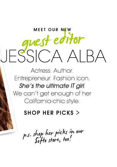 MEET OUR NEW guest editor JESSICA ALBA. SHOP HER PICKS