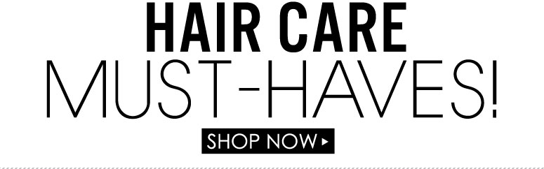 Hair Care Must-Haves Shop Now >>