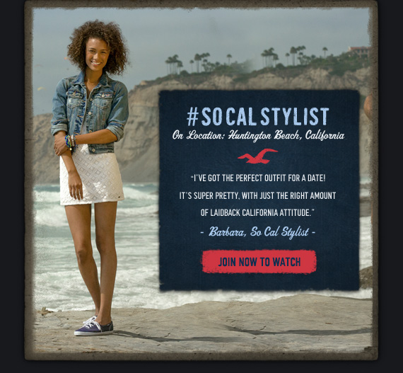 #SO CAL STYLIST     On Location: Huntington Beach, California          I'VE GOT THE PERFECT OUTFIT FOR A DATE! IT'S SUPER PRETTY, WITH JUST THE RIGHT AMOUNT OF LAIDBACK CALIFORNIA ATTITUDE.       – Barbara, So Cal Stylist –          JOIN NOW TO WATCH