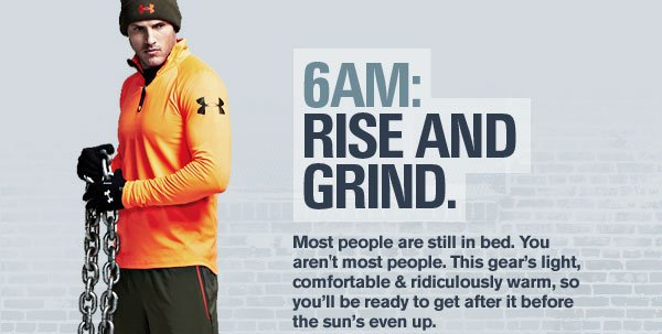 6AM: RISE AND GRIND.