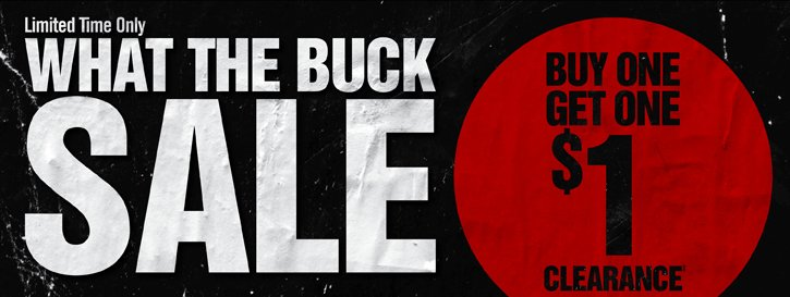 LIMITED TIME ONLY - WHAT THE BUCK SALE - BUY ONE, GET ONE $1 CLEARANCE‡