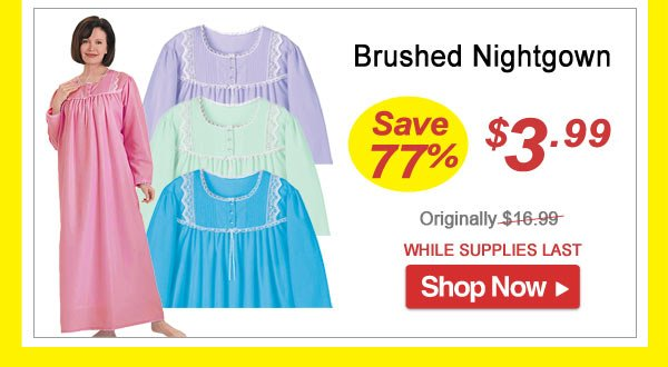 Brushed Nightgown - Save 77% - Now Only $3.99 Limited Time Offer