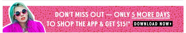 Don't Miss Out - Only 5 More Days To Shop The App & Get $15!