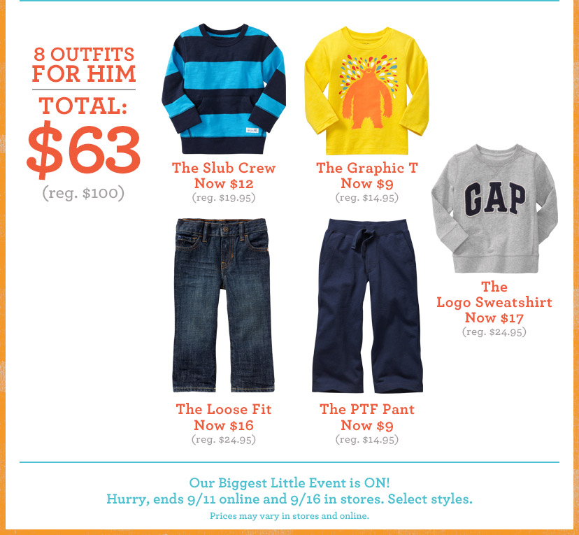 8 OUTFITS FOR HIM | TOTAL: $63 (reg. $100) | Our Biggest Little Event is ON! Hurry, ends 9/11 online and 9/16 in stores. Select styles. Prices may vary in stores and online.