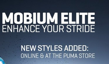 MOBIUM ELITE ENHANCE YOUR STRIDE NEW STYLES ADDED: ONLINE & AT THE PUMA STORE