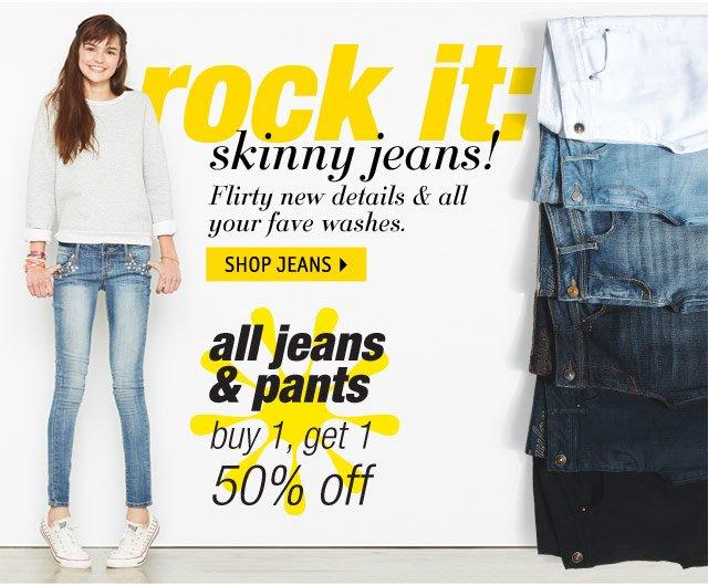 rock it: skinny jeans! jeans & pants buy 1 get 1 50% off