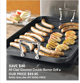 SAVE $80 - All-Clad Gourmet Double-Burner Grill - OUR PRICE $99.95 - SUGG. $180, $80 OFF SUGG. PRICE