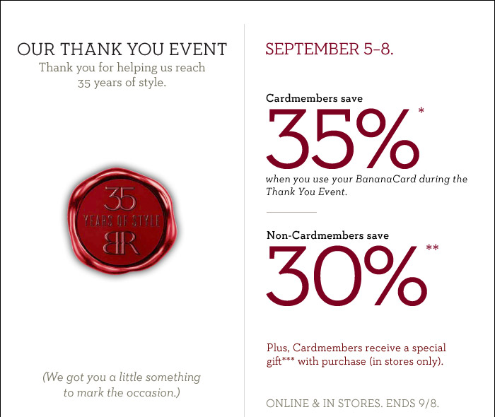 Cardmembers save 35%* when you use your BananaCard during the Thank You Event | Non-Cardmembers save 30%**
