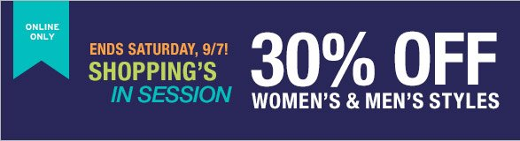ONLINE ONLY | ENDS SATURDAY, 9/7! SHOPPING'S IN SESSION | 30% OFF WOMEN'S & MEN'S STYLES