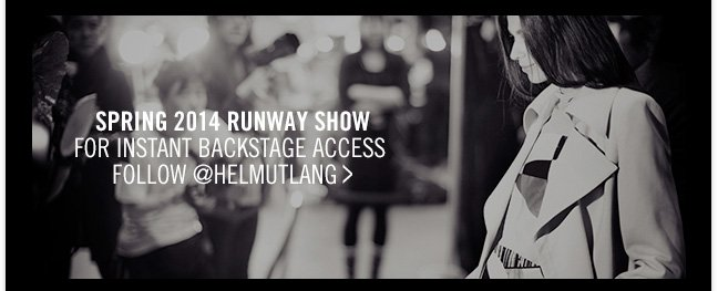 SPRING 2014 RUNWAY SHOW - For instant backstage access follow @helmutlang >