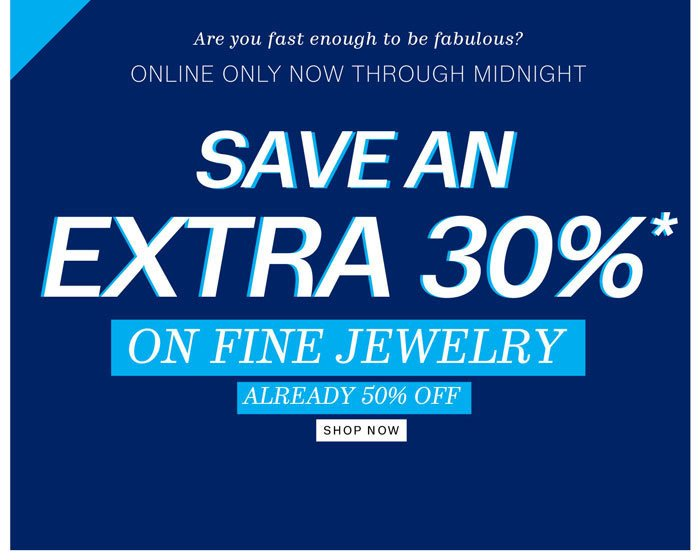 Save an Extra 30%* on Fine Jewelry. Already 50% off. Shop Now.