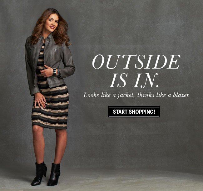 OUTSIDE IS IN. Looks like a jacket, thinks like a blazer. Start shopping outerwear!