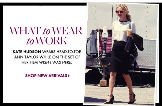 WHAT to WEAR to WORK Kate Hudson wears Head-To-Toe Ann Taylor While On The Set Of Her Film  Wish I Was Here  SHOP NEW ARRIVALS