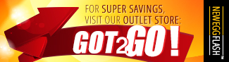FOR SUPER SAVINGS, VISIT OUR OUTLET STORE: GOT2GO!