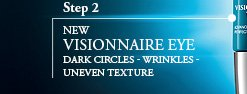 Step 2 | NEW VISIONNAIRE EYE | DARK CIRCLES - WRINKLES - UNEVEN TEXTURE
