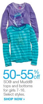 50-55% off  SO and Mudd tops and bottoms for girls 7-16.  Select styles. shop now.