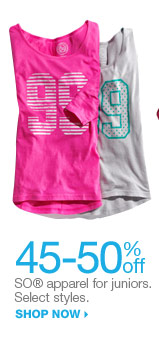 45-50% off  SO apparel for juniors.  Select styles. shop now