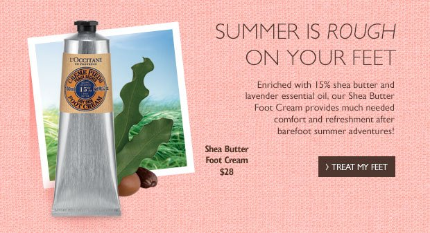 Summer is Rough on Your Feet. Enriched with 15% shea butter and lavender essential oil, our Shea Butter Foot Cream provides much needed comfort and refreshment after barefoot summer adventures.
