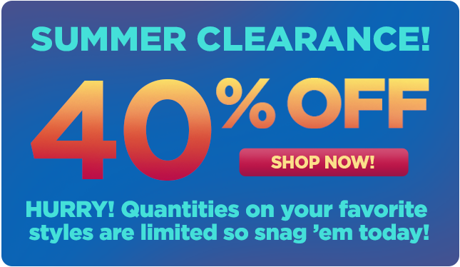 SUMMER CLEARANCE 40% OFF