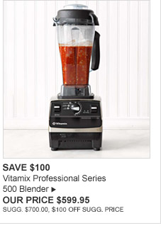 SAVE $100 - Vitamix Professional Series 500 Blender - OUR PRICE $599.95 - SUGG. $700.00, $100 OFF SUGG. PRICE
