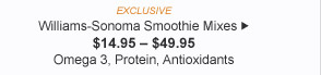 EXCLUSIVE - Williams-Sonoma Smoothie Mixes - $14.95 - $49.95 - Omega 3, Protein, Antioxidants