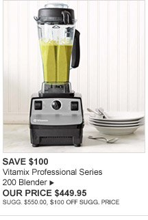 SAVE $100 - Vitamix Professional Series 200 Blender - OUR PRICE $449.95 - SUGG. $550.00, $100 OFF SUGG. PRICE