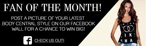 Share a photo of your latest Body Central look on our Facebook wall for a chance to be our next Fan of the Month!