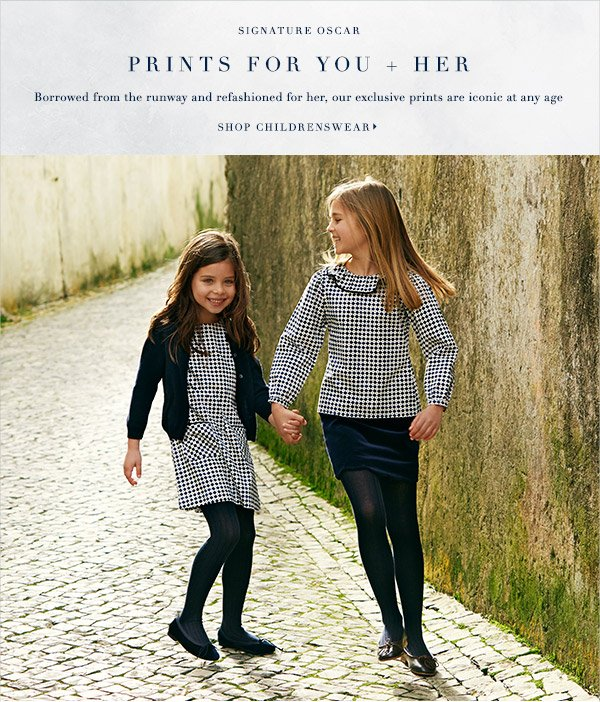 SIGNATURE OSCAR PRINTS FOR YOU HER Borrowed from the runway and refashioned for her,  our exclusive prints are iconic at any age