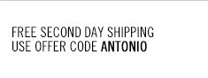 Free Second Day Shipping. Use offer code ANTONIO.