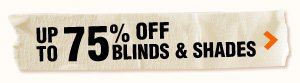Up to 75% OFF Blinds and Shades