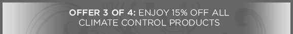 Offer 3 of 4: Enjoy 15% off ALL Climate Control Products
