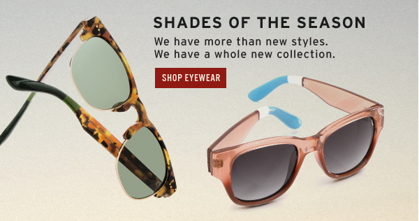 Shades of the Season - Shop the new Eyewear Collection
