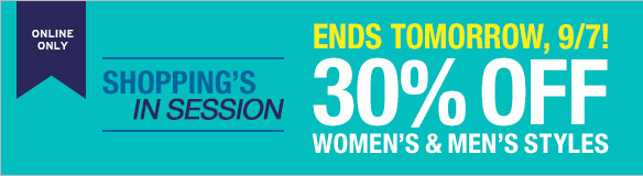 ONLINE ONLY | ENDS TOMORROW, 9/7! SHOPPING'S IN SESSION | 30% OFF WOMEN'S & MEN'S STYLES