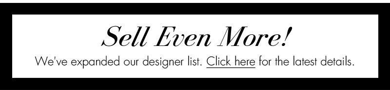 Sell Even More! We've expanded our designer list. Click here for the latest details.