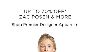 Up To 70% Off* Zac Posen & More