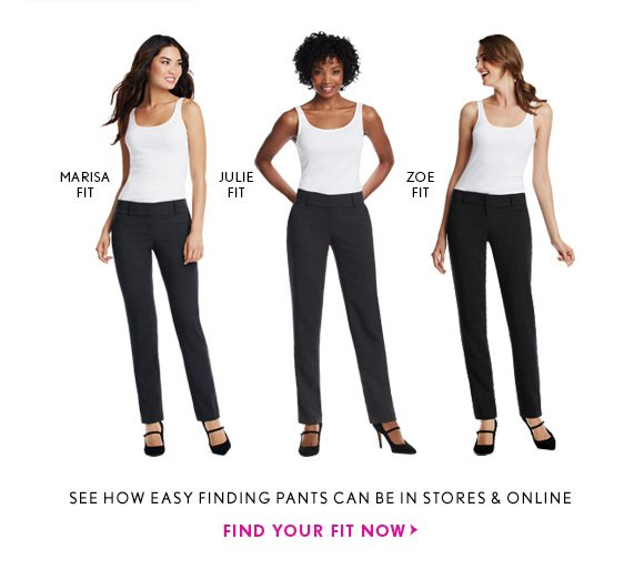 MARISA FIT JULIE FIT ZOE FIT  SEE HOW EASY FINDING PANTS CAN BE IN STORES & ONLINE FIND YOUR FIT NOW