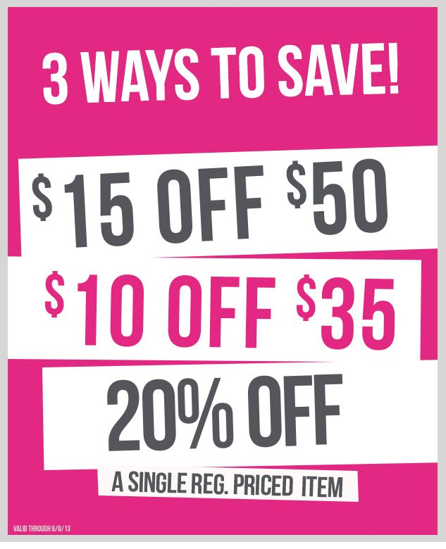 3 WAYS TO SAVE! $15 off $50. $10 off $35. 20% OFF a Single Regular-Priced Item. In-store and online! SHOP NOW!