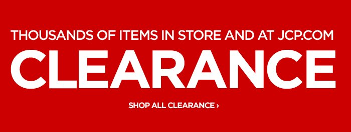 THOUSANDS OF ITEMS IN STORE AND AT JCP.COM  CLEARANCE SHOP ALL CLEARANCE ›