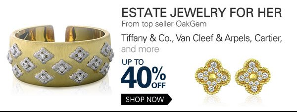Estate Jewelry for Her form top seller OakGem Tiffany & Co., Van Cleef & Arpels, Cartier, and more Up to 40% Off Shop Now