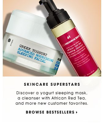 SKINCARE SUPERSTARS. Discover a yogurt sleeping mask, a cleanser with African Red Tea, and more new customer favorites. BROWSE BESTSELLERS