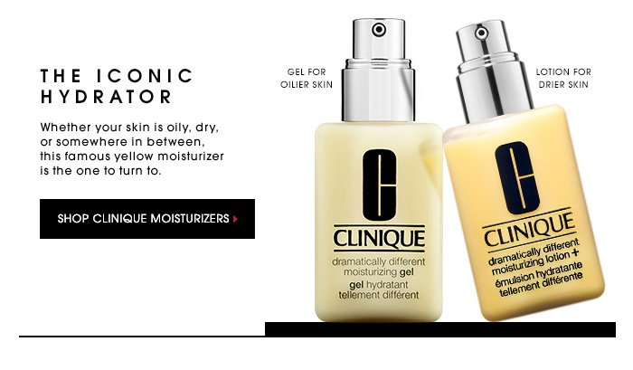 THE ICONIC HYDRATOR. Whether your skin is oily, dry, or somewhere in between, this famous yellow moisturizer is the one to turn to. SHOP CLINIQUE MOISTURIZERS