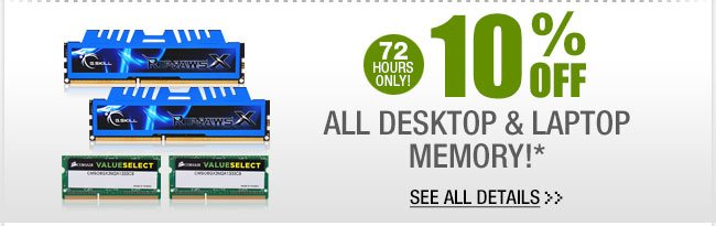 72 HOURS ONLY! 10% OFF ALL DESKTOP & LAPTOP MEMORY!* See All Details