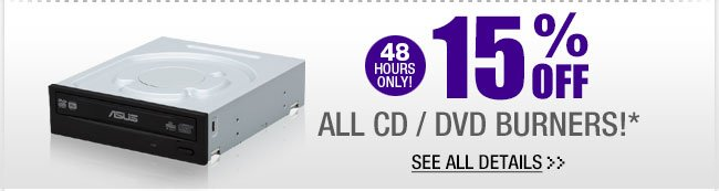 48 HOURS ONLY! 15% OFF ALL CD / DVD BURNERS!* See All Details