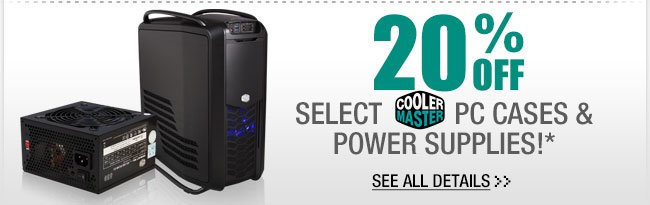 20% OFF SELECT COOLER MASTER PC CASES & POWER SUPPLIES!**  See All Details