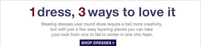 1 dress, 3 ways to love it   SHOP DRESSES