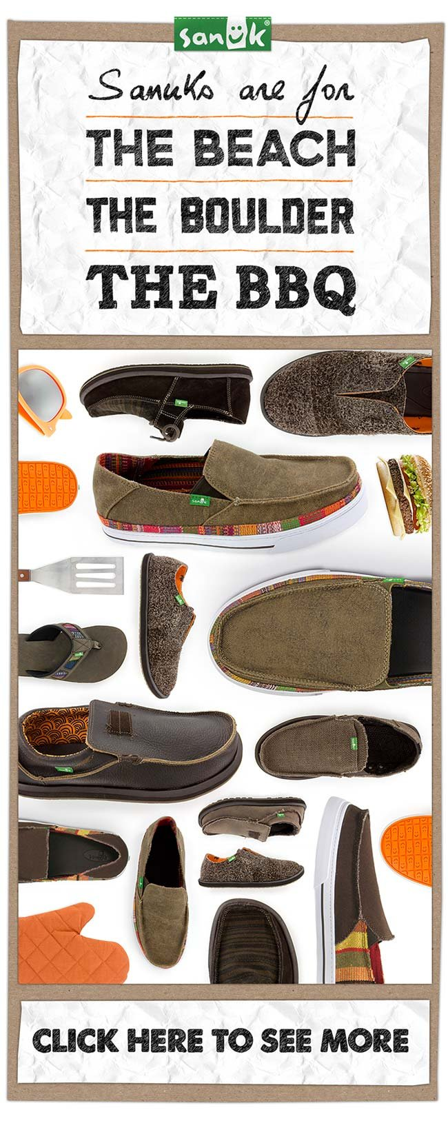 SANUKS ARE FOR THE BEACH, THE BOULDER, THE BBQ - CLICK HERE TO SEE MORE
