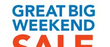 Great Big Weekend Sale. Ends Sunday.