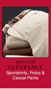 Clearance Sportshirts, Polos & Casual Pants - Reduced 30%