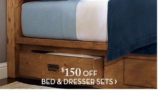 $150 OFF BED & DRESSER SETS